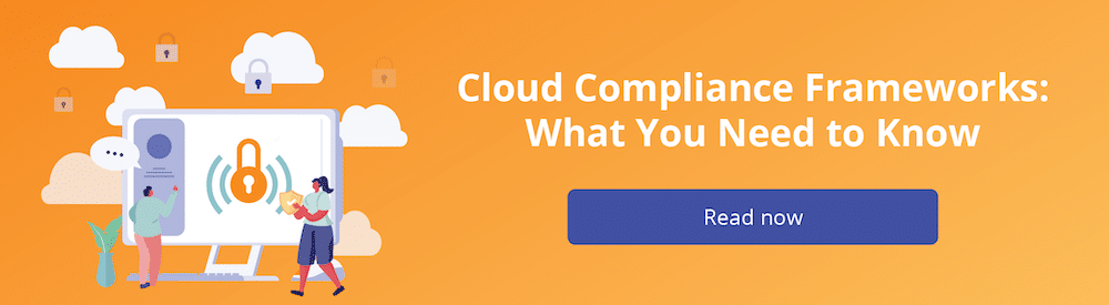 Cloud compliance frameworks: what you need to know. Click here to read.